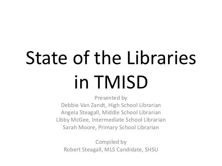 State of the Librariesin TMISD<br />Presented by <br />Debbie Van Zandt, High School Librarian<br />Angela Steagall, Middl...