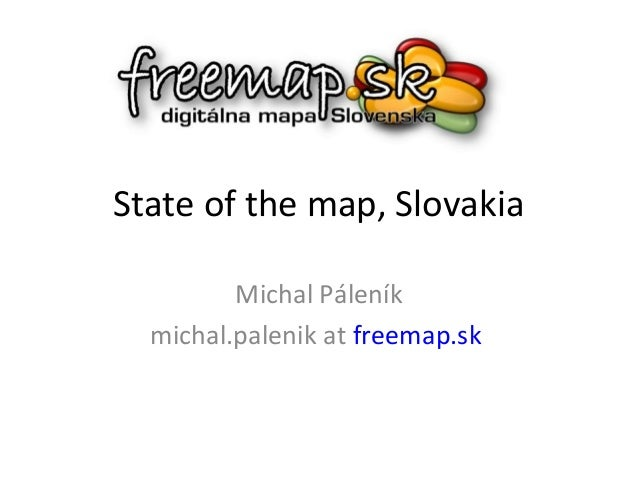 State of the map, Slovakia Michal Páleník michal.palenik at freemap.sk