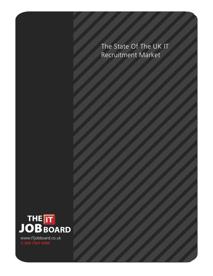 The State Of The UK IT                        Recruitment Market     www.ITjobboard.co.uk T: 020 7307 6300