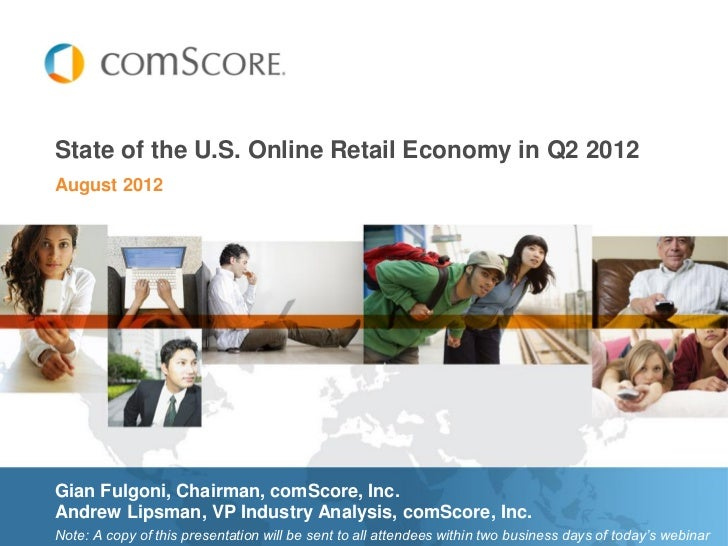 State of the U.S. Online Retail Economy in Q2 2012August 2012Gian Fulgoni, Chairman, comScore, Inc.Andrew Lipsman, VP Indu...