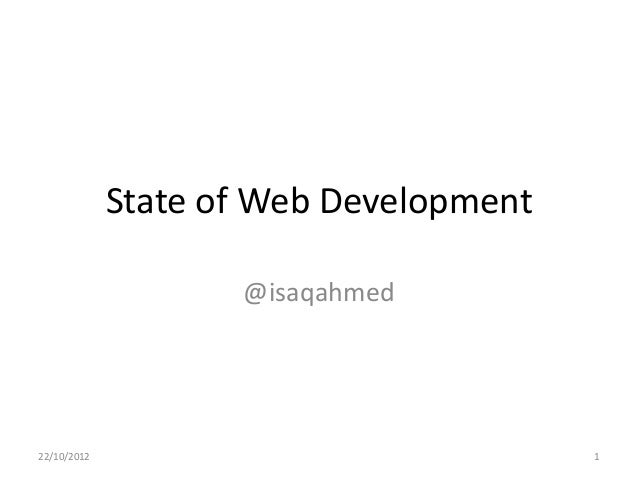 State of Web Development                    @isaqahmed22/10/2012                              1