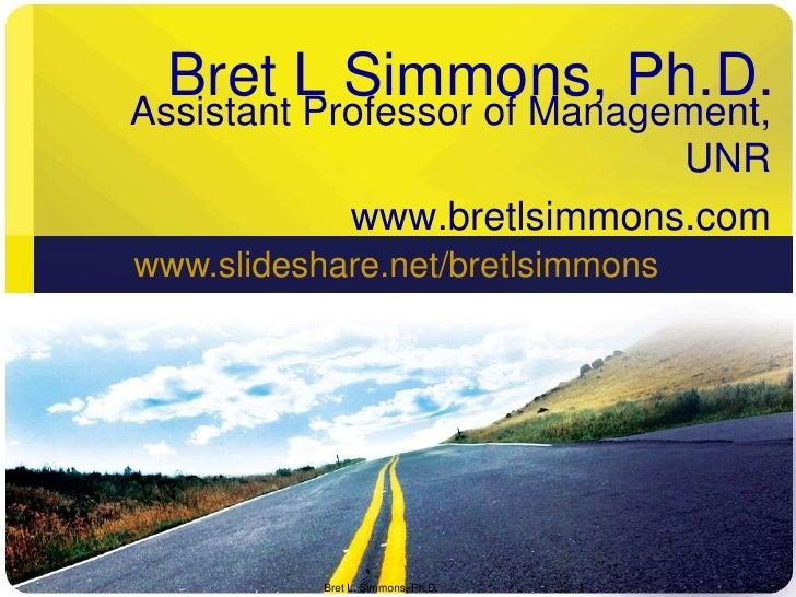 Bret L Simmons, Ph.D.<br />Assistant Professor of Management, UNR<br />www.bretlsimmons.com<br />Bret L. Simmons, Ph.D.<br...