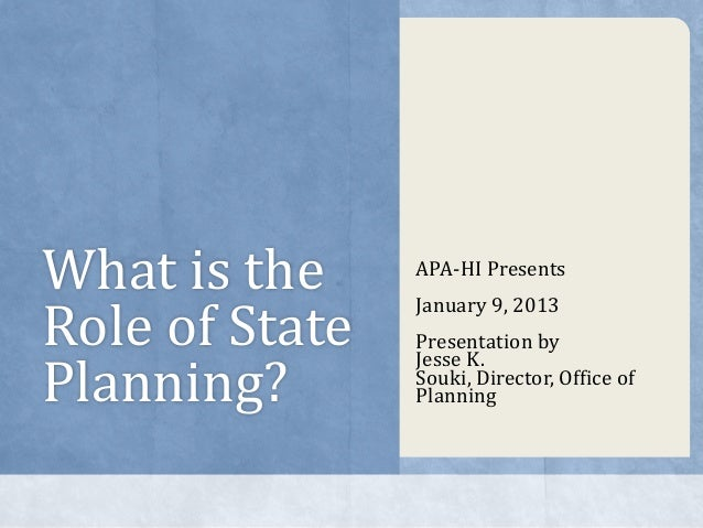 What is the     APA-HI PresentsRole of State                January 9, 2013                Presentation byPlanning?       ...
