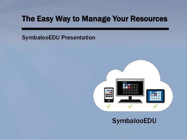 The Easy Way to Manage Your ResourcesSymbalooEDU Presentation                           SymbalooEDU