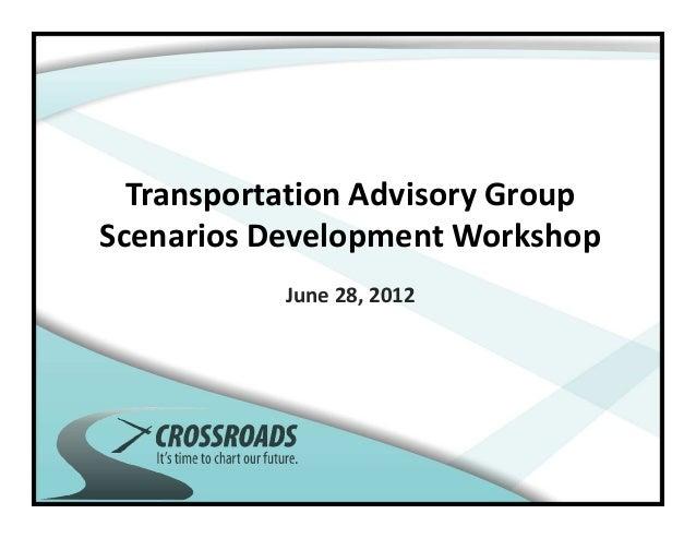 Transportation Advisory GroupScenarios Development Workshop           June 28, 2012