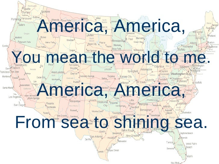 America, America, You mean the world to me. America, America, From sea to shining sea.