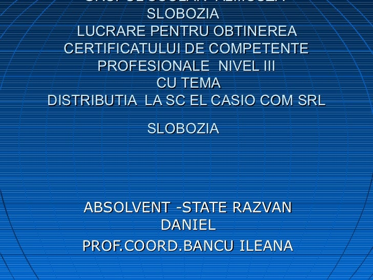 """GRUPUL SCOLAR """"AL.I.CUZA""""            SLOBOZIA    LUCRARE PENTRU OBTINEREA  CERTIFICATULUI DE COMPETENTE      PROFESIONALE ..."""