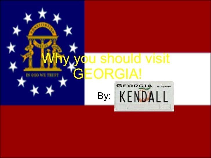 Why you should visit  GEORGIA! By: