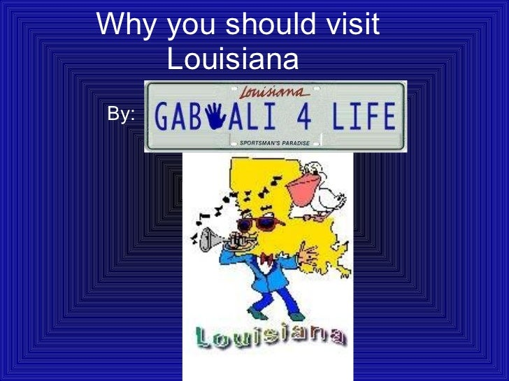 Why you should visit Louisiana   By:
