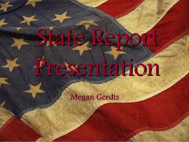 State ReportState Report PresentationPresentation Megan GerdtsMegan Gerdts