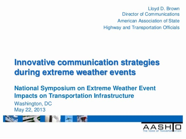 Innovative communication strategiesduring extreme weather eventsLloyd D. BrownDirector of CommunicationsAmerican Associati...