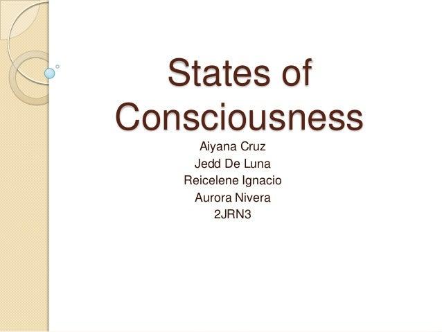 States of Consciousness Aiyana Cruz Jedd De Luna Reicelene Ignacio Aurora Nivera 2JRN3