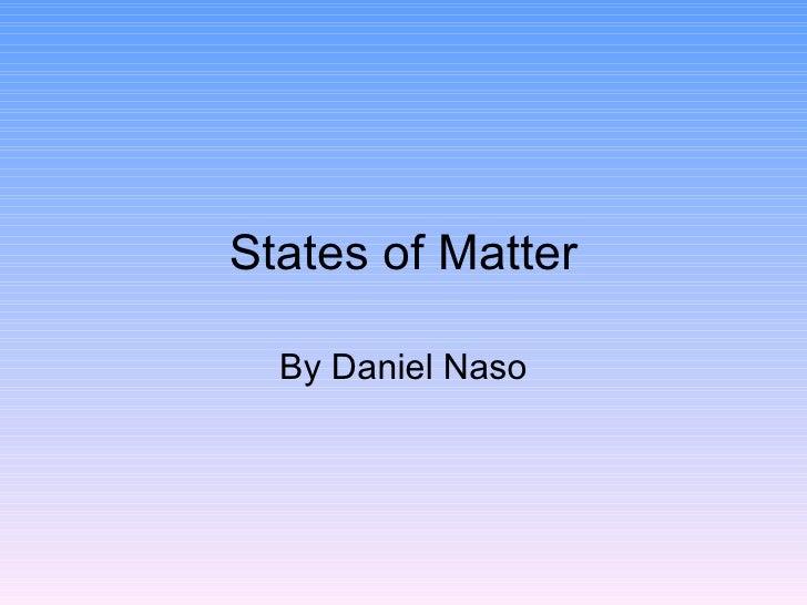 States of Matter By Daniel Naso