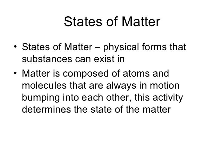 States of Matter• States of Matter – physical forms that  substances can exist in• Matter is composed of atoms and  molecu...