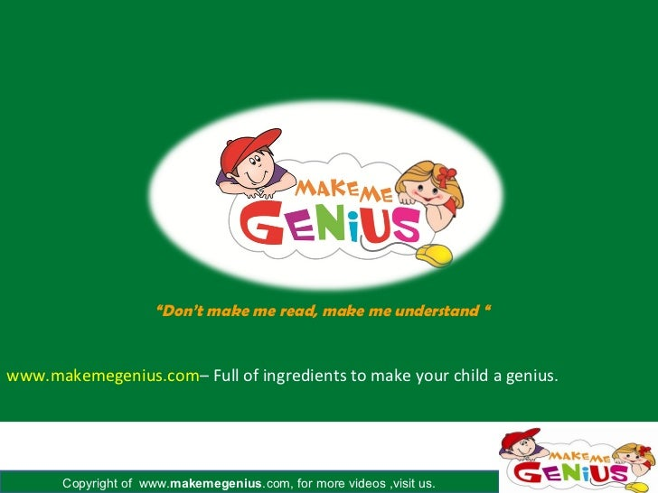 """""""Don't make me read, make me understand """"www.makemegenius.com– Full of ingredients to make your child a genius.       Copy..."""