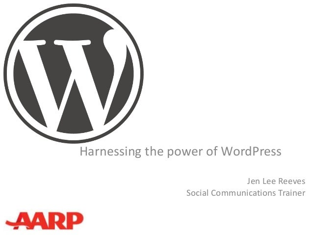 Harnessing the power of WordPress                               Jen Lee Reeves                 Social Communications Trainer