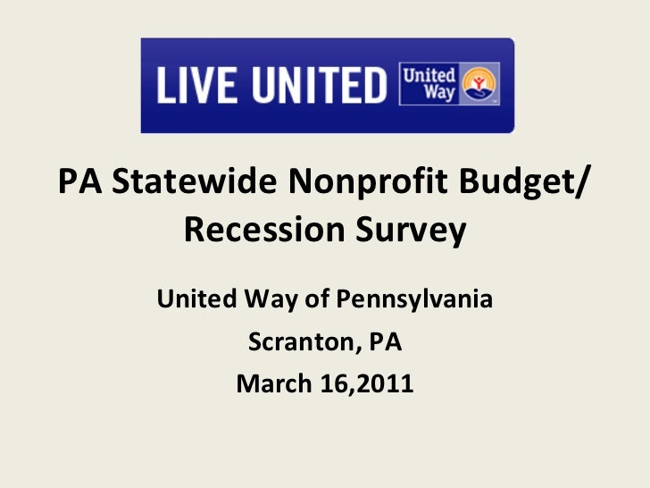 PA Statewide Nonprofit Budget/Recession Survey United Way of Pennsylvania Scranton, PA March 16,2011