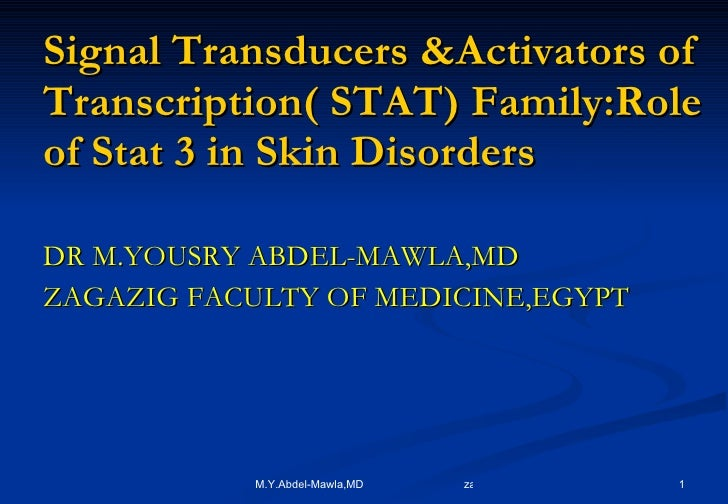 Signal Transducers &Activators of Transcription( STAT) Family:Role of Stat 3 in Skin Disorders <ul><li>DR M.YOUSRY ABDEL-M...