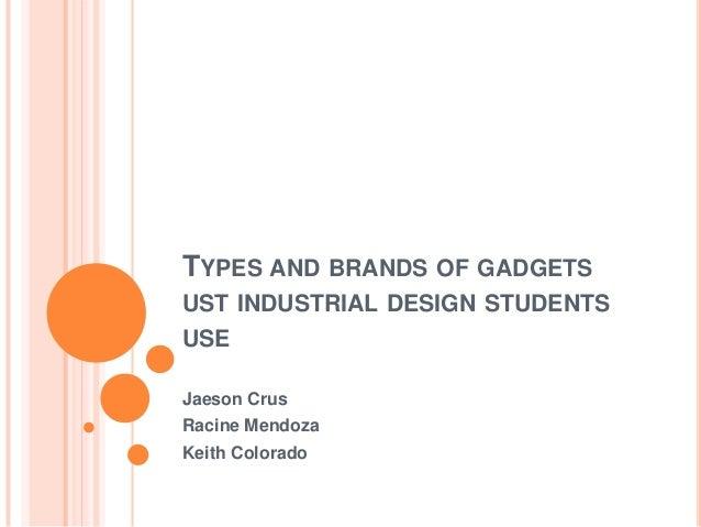 TYPES AND BRANDS OF GADGETSUST INDUSTRIAL DESIGN STUDENTSUSEJaeson CrusRacine MendozaKeith Colorado