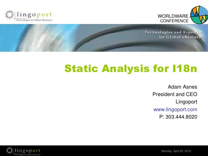 Static Analysis for I18n<br />Adam Asnes<br />President and CEO<br />Lingoport<br />www.lingoport.com<br />P: 303.444.8020...