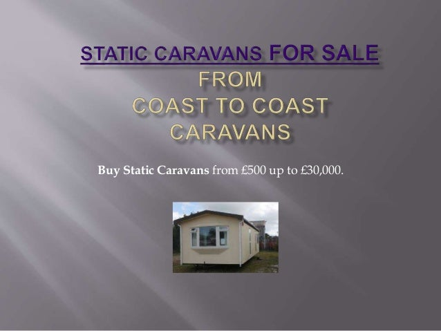 Buy Static Caravans from £500 up to £30,000.