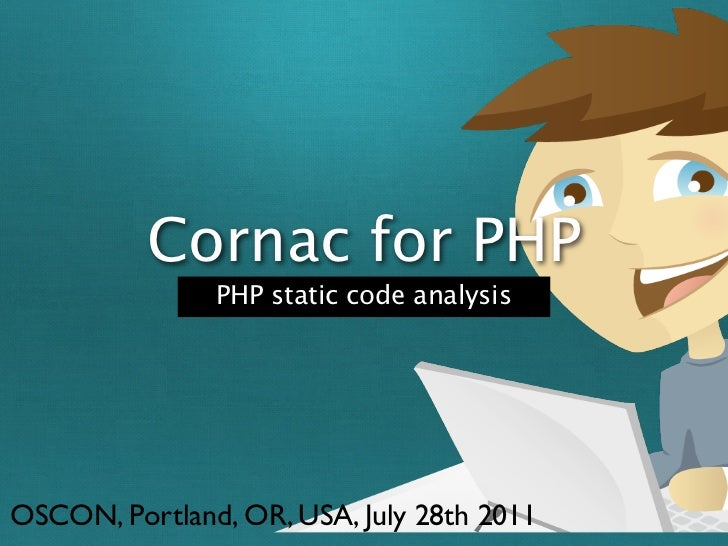 Cornac for PHP               PHP static code analysisOSCON, Portland, OR, USA, July 28th 2011