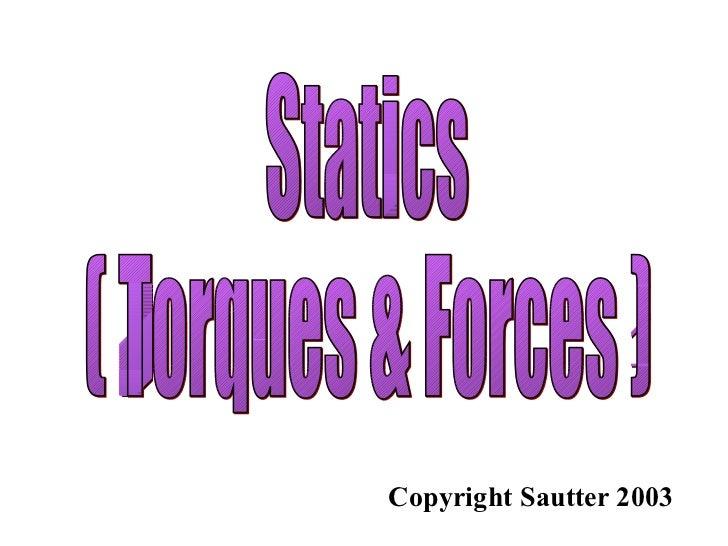 Statics ( Torques & Forces ) Copyright Sautter 2003