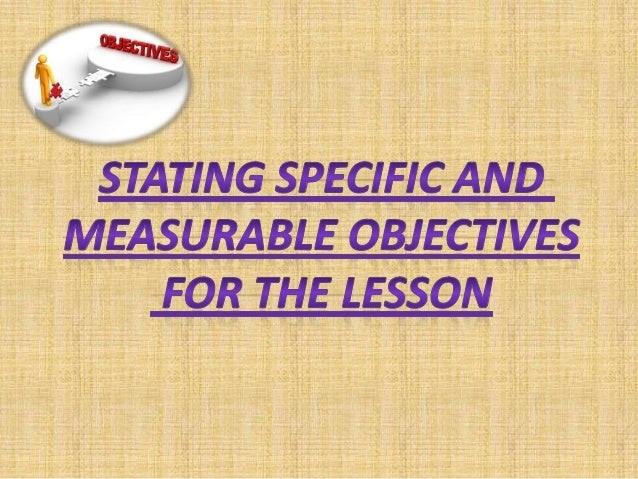Stating specific and measurable objectives for the lesson
