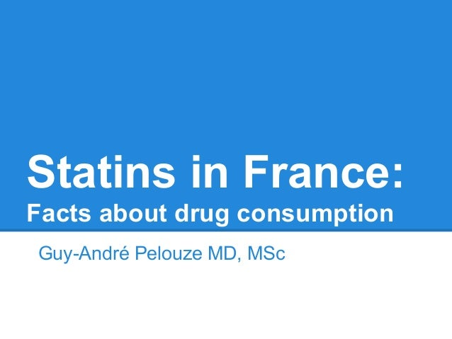 Statins in France:Facts about drug consumptionGuy-André Pelouze MD, MSc