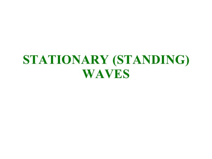 STATIONARY (STANDING) WAVES