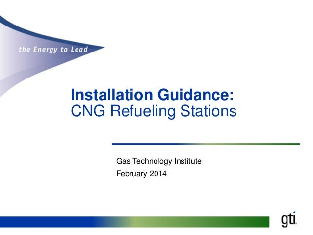 Installation Guidance: CNG Refueling Stations Gas Technology Institute February 2014