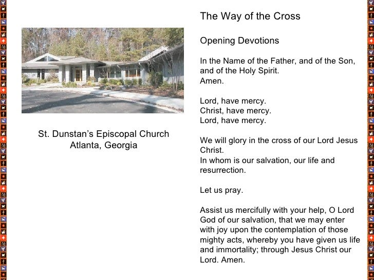 The Way of the Cross Opening Devotions In the Name of the Father, and of the Son, and of the Holy Spirit. Amen. Lord, have...