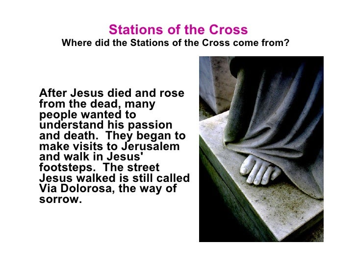 Stations of the Cross Where did the Stations of the Cross come from?  After Jesus died and rose from the dead, many peopl...