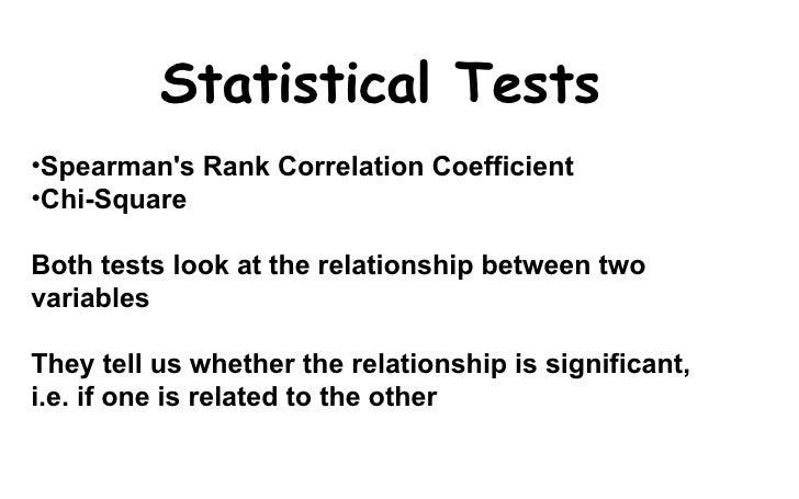 <ul><li>Spearman's Rank Correlation Coefficient </li></ul><ul><li>Chi-Square </li></ul><ul><li>Both tests look at the rela...
