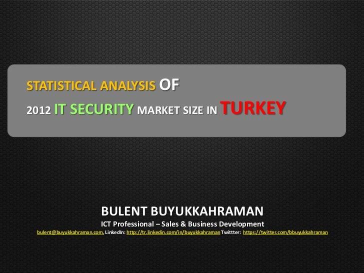 STATISTICAL ANALYSIS OF2012 IT       SECURITY MARKET SIZE IN TURKEY                           BULENT BUYUKKAHRAMAN        ...