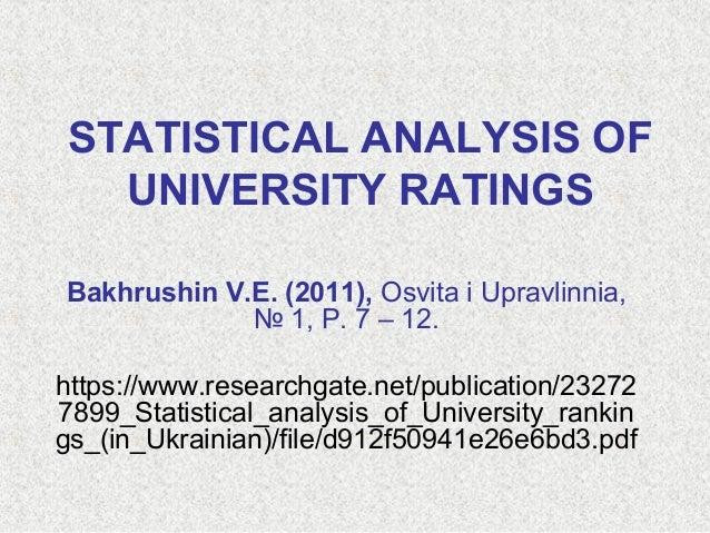 STATISTICAL ANALYSIS OF UNIVERSITY RATINGS Bakhrushin V.E. (2011), Osvita i Upravlinnia, № 1, P. 7 – 12. https://www.resea...