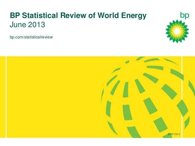 © BP 2012bp.com/statisticalreviewBP Statistical Review of World EnergyJune 2013© BP 2013