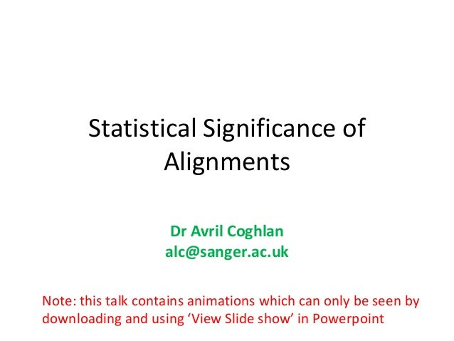 Statistical Significance of               Alignments                    Dr Avril Coghlan                   alc@sanger.ac.u...