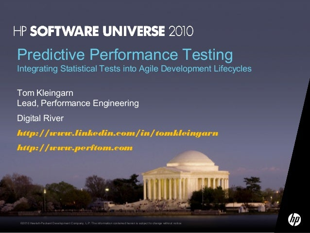 Predictive Performance Testing  Integrating Statistical Tests into Agile Development Lifecycles Tom Kleingarn Lead, Perfor...