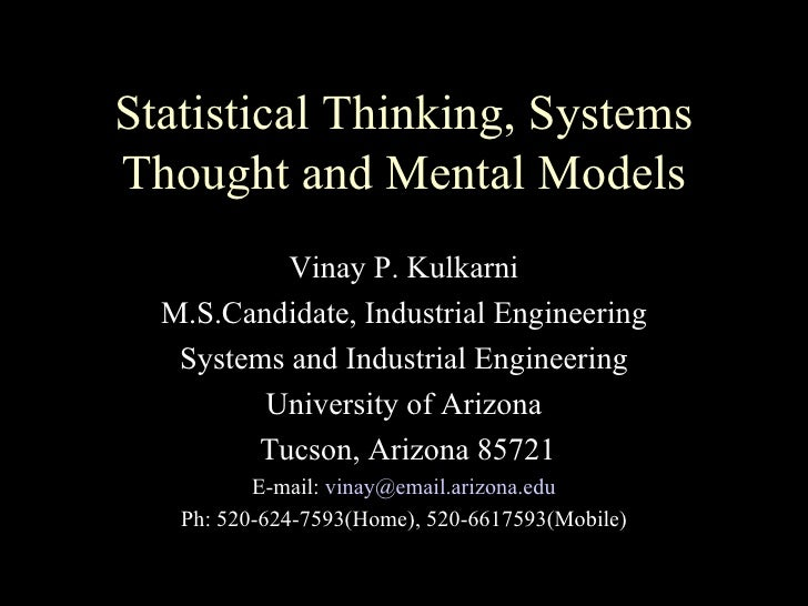 Statistical Thinking, SystemsThought and Mental Models           Vinay P. Kulkarni  M.S.Candidate, Industrial Engineering ...