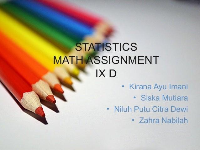 STATISTICSMATH ASSIGNMENT      IX D           • Kirana Ayu Imani               • Siska Mutiara       • Niluh Putu Citra De...