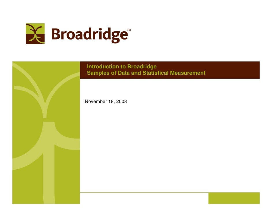 Introduction to Broadridge Samples of Data and Statistical Measurement     November 18, 2008
