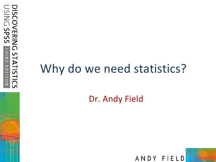 Why do we need statistics? Dr. Andy Field