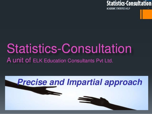 Statistics-ConsultationA unit of ELK Education Consultants Pvt Ltd.    Precise and Impartial approach    A unit of Regent ...