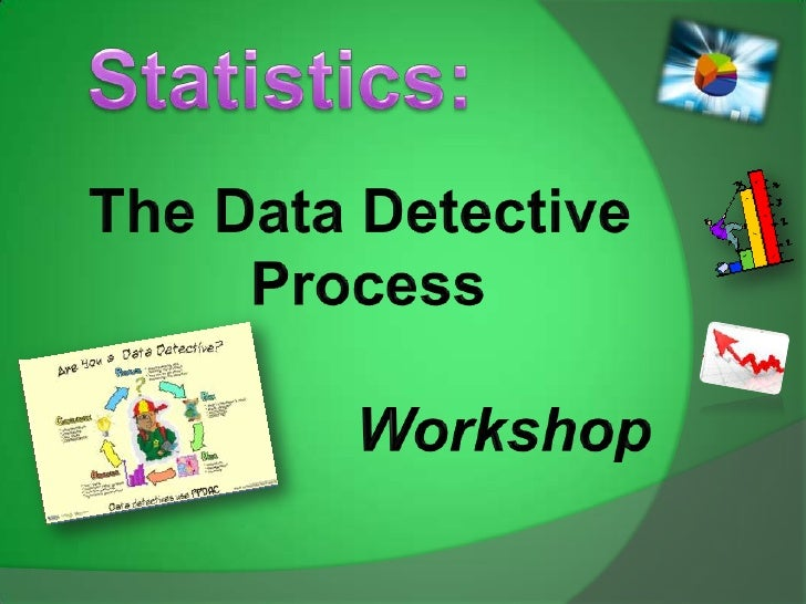 Statistics:<br />The Data Detective <br />Process<br />                Workshop<br />