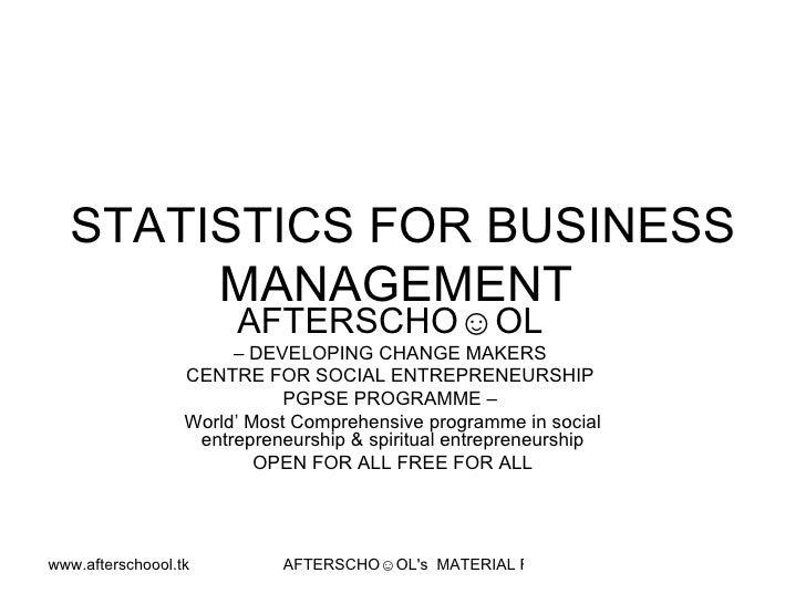 STATISTICS FOR BUSINESS MANAGEMENT  AFTERSCHO☺OL   –  DEVELOPING CHANGE MAKERS  CENTRE FOR SOCIAL ENTREPRENEURSHIP  PGPSE ...