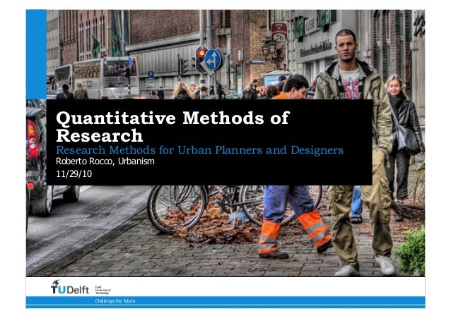 11/29/10 Challenge the future Delft University of Technology Quantitative Methods of Research Research Methods for Urban P...