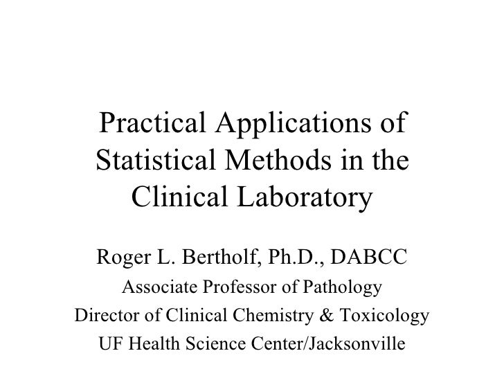 Practical Applications of Statistical Methods in the Clinical Laboratory Roger L. Bertholf, Ph.D., DABCC Associate Profess...