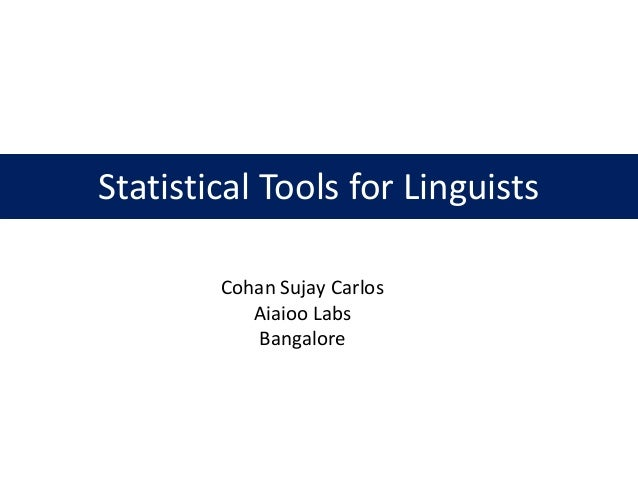 Statistical Tools for Linguists        Cohan Sujay Carlos           Aiaioo Labs           Bangalore