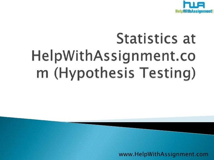 Statistics at HelpWithAssignment.com (Hypothesis Testing)<br />www.HelpWithAssignment.com<br />